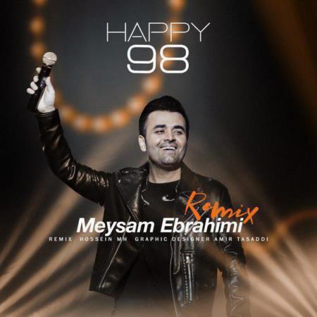 دانلود ریمیکس آهنگ های میثم ابراهیمی Happy 98